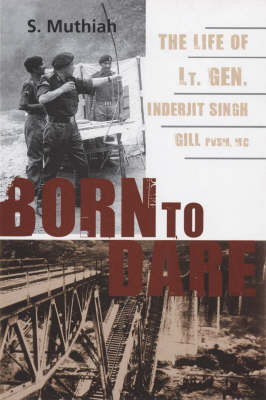 Born to Dare: The Life of Lt Gen. Inderjit Singh Gill