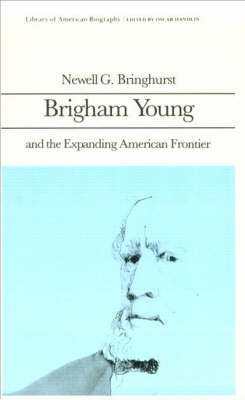 Brigham Young and the Expanding American Frontier (Library of American Biography Series)