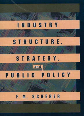 Industry Structure, Strategy, and Public Policy