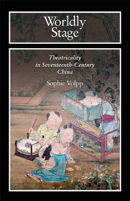 Worldly Stage: Theatricality in Seventeeth-Century China