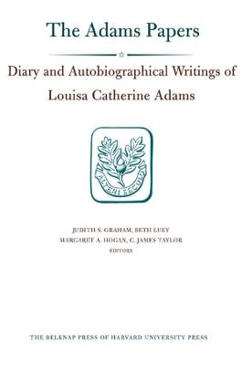 The Diary and Autobiographical Writings of Louisa Catherine Adams: 1778-1849: v. 1&2