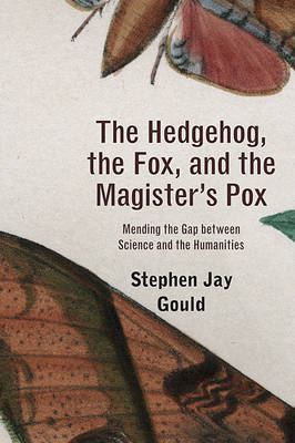 The Hedgehog, the Fox, and the Magister's Pox: Mending the Gap between Science and the Humanities