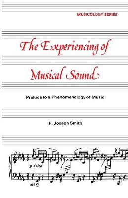 Experiencing of Musical Sound: A Prelude to a Phenomenology of Music