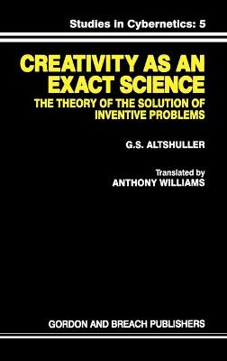 Creativity as an Exact Science: The Theory of the Solution of Inventive Problems