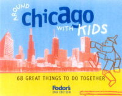 Around Chicago with Kids: 68 Great Things to Do Together