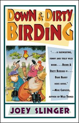 Down & Dirty Birding: From the Sublime to the Ridiculous, Here's All the Outrageous but True Stuff You've Ever Wanted to Know About North American Birds