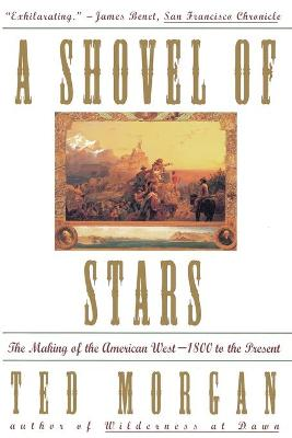 A Shovel of Stars: The Making of the American West, 1800 to the Present