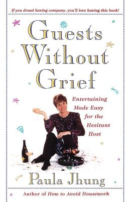 Guests without Grief: Entertaining Made Easy for the Hesitant Host