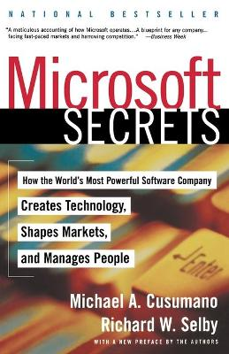 Microsoft Secrets: How the World's Most Powerful Company Creates Technology, Shapes Markets and Manages People