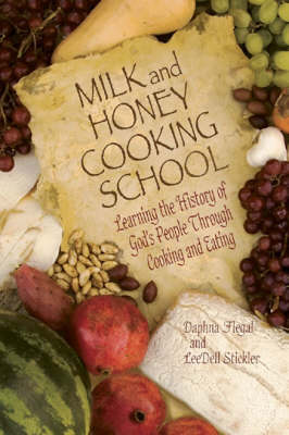 Milk and Honey Cooking School: Learning the History of God's People Through Cooking and Eating