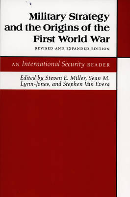 """Military Strategy and the Origins of the First World War: An """"International Security"""" Reader"""