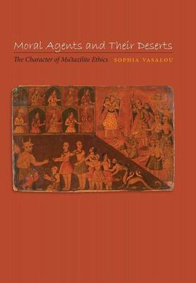 Moral Agents and Their Deserts: The Character of Mu'tazilite Ethics