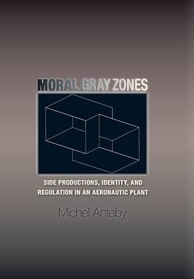 Moral Gray Zones: Side Productions, Identity, and Regulation in an Aeronautic Plant