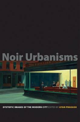Noir Urbanisms: Dystopic Images of the Modern City