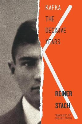 Kafka: The Decisive Years