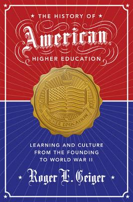 The History of American Higher Education: Learning and Culture from the Founding to World War II