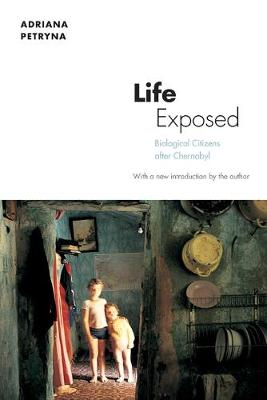 Life Exposed: Biological Citizens after Chernobyl