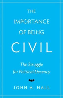 The Importance of Being Civil: The Struggle for Political Decency