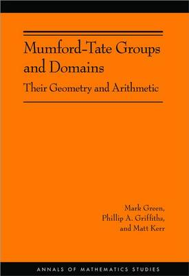 Mumford-Tate Groups and Domains: Their Geometry and Arithmetic (AM-183)