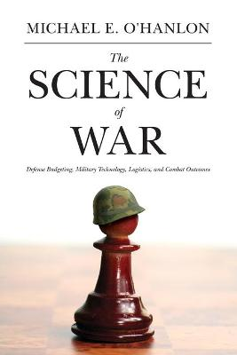 The Science of War: Defense Budgeting, Military Technology, Logistics, and Combat Outcomes