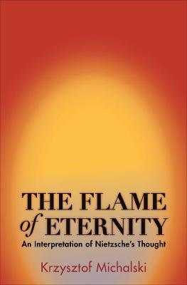 The Flame of Eternity: An Interpretation of Nietzsche's Thought