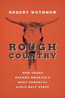 Rough Country: How Texas Became America's Most Powerful Bible-Belt State