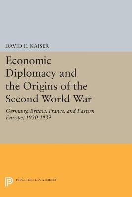 Economic Diplomacy and the Origins of the Second World War: Germany, Britain, France, and Eastern Europe, 1930-1939
