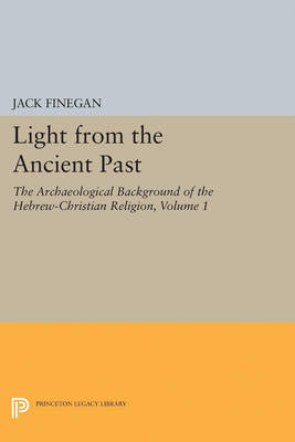 Light from the Ancient Past, Vol. 1: The Archaeological Background of the Hebrew-Christian Religion