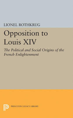 Opposition to Louis XIV: The Political and Social Origins of French Enlightenment