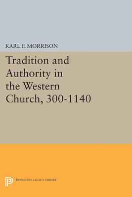 Tradition and Authority in the Western Church, 300-1140