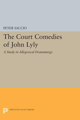 The Court Comedies of John Lyly: A Study in Allegorical Dramaturgy