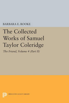 The Collected Works of Samuel Taylor Coleridge, Volume 4 (Part II): The Friend
