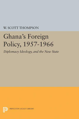 Ghana's Foreign Policy, 1957-1966: Diplomacy Ideology, and the New State