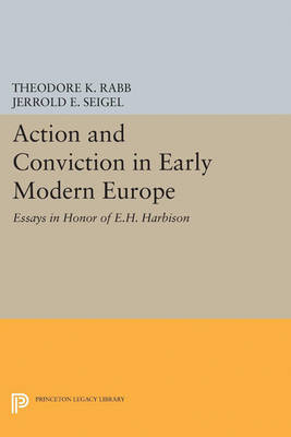 Action and Conviction in Early Modern Europe: Essays in Honor of E.H. Harbison