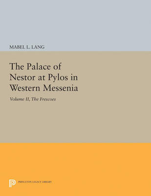 The Palace of Nestor at Pylos in Western Messenia, Vol. II: The Frescoes