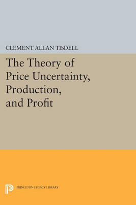 The Theory of Price Uncertainty, Production, and Profit