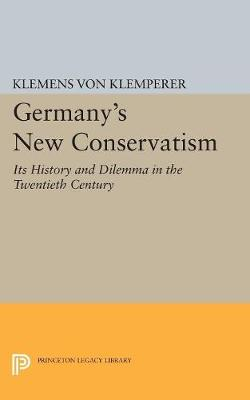 Germany's New Conservatism: Its History and Dilemma in the Twentieth Century