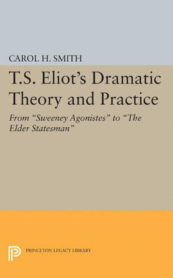 T.S. Eliot's Dramatic Theory and Practice: From Sweeney Agonistes to the Elder Statesman