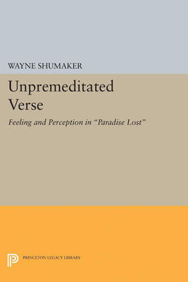 "Unpremeditated Verse: Feeling and Perception in ""Paradise Lost"""