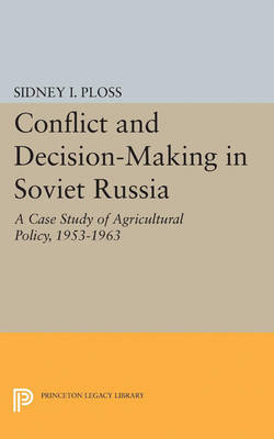 Conflict and Decision-Making in Soviet Russia: A Case Study of Agricultural Policy, 1953-1963