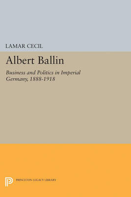 Albert Ballin: Business and Politics in Imperial Germany, 1888-1918