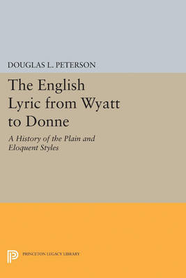 The English Lyric from Wyatt to Donne: A History of the Plain and Eloquent Styles