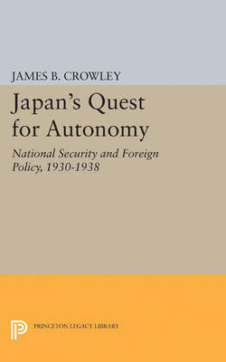 Japan's Quest for Autonomy: National Security and Foreign Policy, 1930-1938
