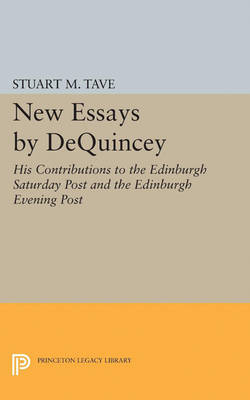 New Essays by De Quincey: His Contributions to the Edinburgh Saturday Post and the Edinburgh Evening Post