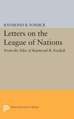 Letters on the League of Nations: From the Files of Raymond B. Fosdick. Supplementary volume to The Papers of Woodrow Wilson
