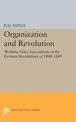 Organization and Revolution: Working Class Associations in the German Revolutions of 1848-1849
