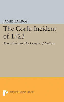 The Corfu Incident of 1923: Mussolini and The League of Nations