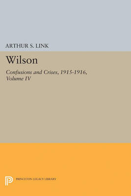 Wilson, Volume IV: Confusions and Crises, 1915-1916