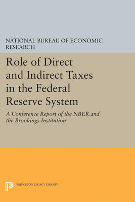 Role of Direct and Indirect Taxes in the Federal Reserve System: A Conference Report of the NBER and the Brookings Institution