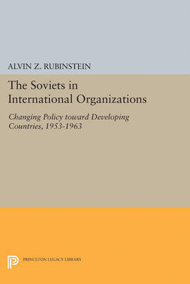 Soviets in International Organizations: Changing Policy toward Developing Countries, 1953-1963